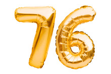 Number 76 Seventy Six Made Of Golden Inflatable Balloons Isolated On White. Helium Balloons, Gold Foil Numbers. Party Decoration, Anniversary Sign For Holidays, Celebration, Birthday, Carnival