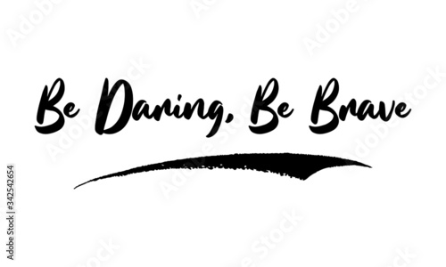 Be Daring, Be Brave,Phrase, Saying, Quote Text or Lettering Wallpaper Mural