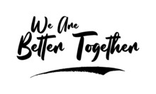 We Are Better Together Calligr...