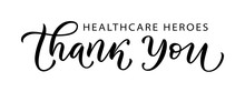 THANK YOU HEALTHCARE HEROES. C...