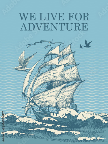 Vector banner with a vintage sailing yacht floating on the sea waves and the words We live for adventure. Hand-drawn illustration in retro style on the theme of travel, adventure and discovery