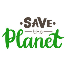 Save The Planet Vector Lettering. Hand-written Brushpen Calligraphy Isolated On White Background. Typography For Motivational Card, Logo, Poster, T-shirt Or Print. Ecology Concept.
