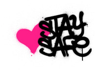 Graffiti Stay Safe Text With Pink Heart Sprayed Over White