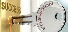 Persuasion And Success - Pictured As Word Persuasion On A Key, To Symbolize That Persuasion Helps Achieving Success And Prosperity In Life And Business, 3d Illustration