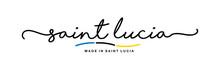 Made In Saint Lucia Handwritten Calligraphic Lettering Logo Sticker Flag Ribbon Banner