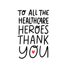 THANK YOU TO ALL THE HEALTHCARE HEROES. Coronavirus Concept. Moivation Gratitude Quote For Doctors, Nurses And Healthcare Workers Fighting Coronavirus. Graphic Print Thank You Typography Poster.