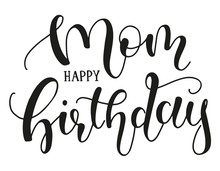 Mom Happy Birthday Calligraphy Vector Stock Illustration. Black Text Isolated On White Background - Vintage Art For Posters And Greeting Cards Design. Greeting Lettering For Mother