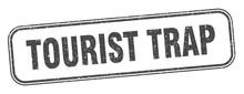Tourist Trap Stamp. Tourist Trap Square Grunge Sign. Label