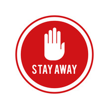 Stay Away Sign. Stop Icon.