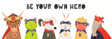 Banner, Card With Cute Funny Animal Superheroes, Quote Be Your Own Hero. Hand Drawn Vector Illustration. Isolated Objects On White Background. Scandinavian Style Flat Design. Concept For Kids Print.