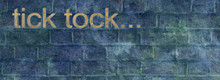 Tick Tock Time Is Running Out Warning Banner - Blue Green Grunge Brick Wall Background With The Words TICK TOCK… In The Top Left And Copy Space For Messages