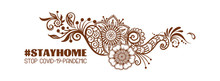 Slogan, Hashtag Stay Home Stop COVID-19-pandemic Sign With Eastern Ethnic Style Compositions, Mehendi, Traditional Indian Henna Floral Ornament. Vector Illustration. Isolated On White Background