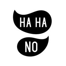 Haha, No. T Shirt Slogan Print