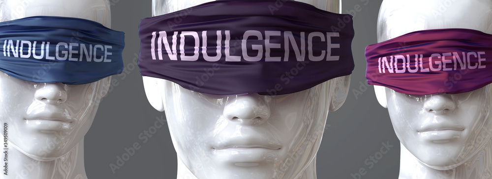 Fototapeta Indulgence can blind our views and limit perspective - pictured as word Indulgence on eyes to symbolize that Indulgence can distort perception of the world, 3d illustration
