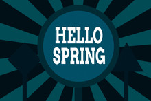 Text Sign Showing Hello Spring. Business Photo Showcasing Welcoming The Season After The Winter Blossoming Of Flowers Three Blank Safety Road Signs One Lighted And Two Dark Street Signage