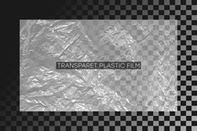 Transparent Polyethylene Film. Crumpled Plastic Wrap. Realistic Cellophane Texture On Transparent Background. Design Element Graphic Of Polyethylene Or Cellophane Stretch Film With Wrinkles. Vector