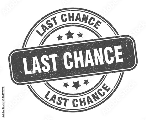 Photographie last chance stamp. last chance label. round grunge sign