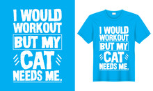 I Would Workout But My Cat Nee...
