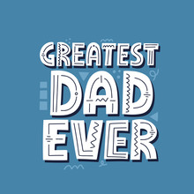 Greatest Dad Ever Quote. Hand ...