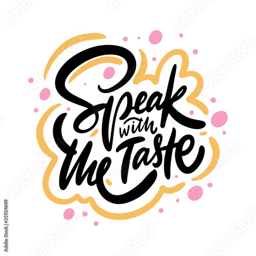 Speak with the Taste. Hand written lettering phrase. Colorful vector illustration. Isolated on white background.