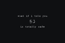 What If I Told You 5G Is Totally Safe. Pros And Cons On The Fifth Generation Networks Technology. Minimalist Text Art On Black Background, Typewriter Font Style. Intelligent People Against Conspiracy.