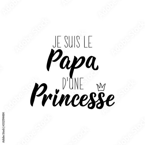 I am the dad of a princess in French language Fototapet