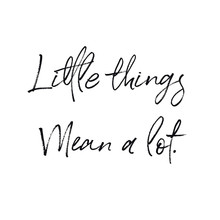 Quote - Little Things Mean A L...