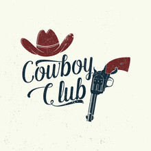 Cowboy Club Badge, T-shirt. Ranch Rodeo. Vector. Concept For Shirt, Logo, Print, Stamp, Tee With Cowboy Hat And Gun. Vintage Typography Design With Wild West And Revolver Silhouette.