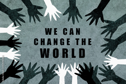 We can change the world. Design with hands of different colors and cultures of the world unite against racism. #354310486