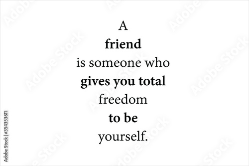 Cuadros en Lienzo A friend is someone who gives you total freedom to be yourself.