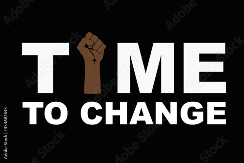 Fototapeta Time to change text and Fist raised up, stop racism concept. Black lives matter. Hand protesting, standing up for equal rights. Modern vector in flat style. New movement obraz