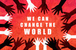 Leinwanddruck Bild - We can change the world. Multicultural design with hands of different colors and cultures of the world unite against racism.