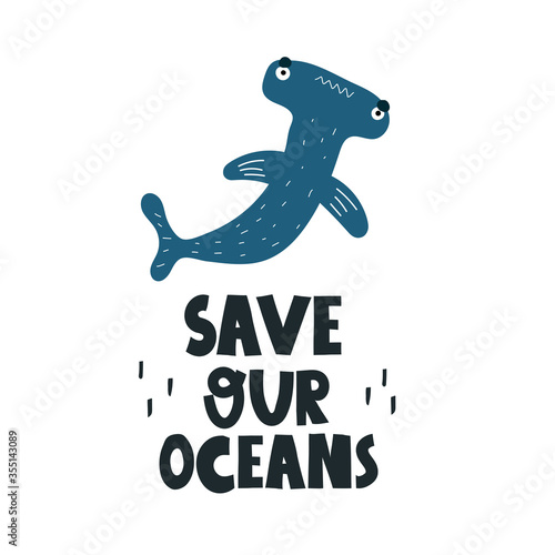 Obraz save the ocean. cartoon hammerhead shark, hand drawing lettering, decor elements. colorful vector illustration, flat style. design for cards, print, posters, logo, cover - fototapety do salonu
