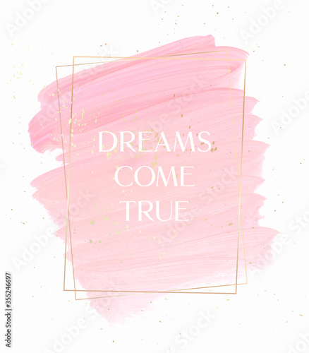 Fotografering Dreams come true quote sign pastel pink over pink brush paint creative background with golden frame and golden dust