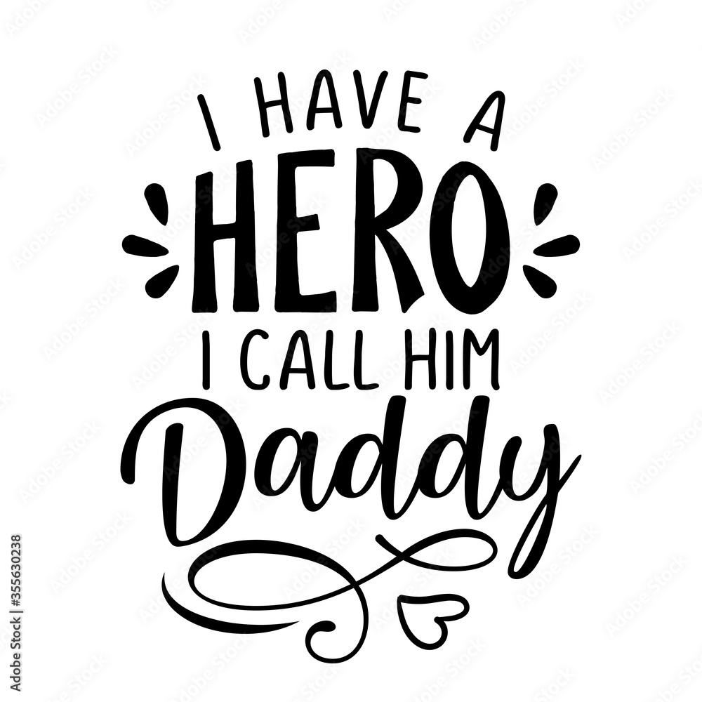 Fototapeta I have a hero, I call him Daddy - Funny hand drawn calligraphy text. Good for fashion shirts, poster, gift, or other printing press. Motivation quote