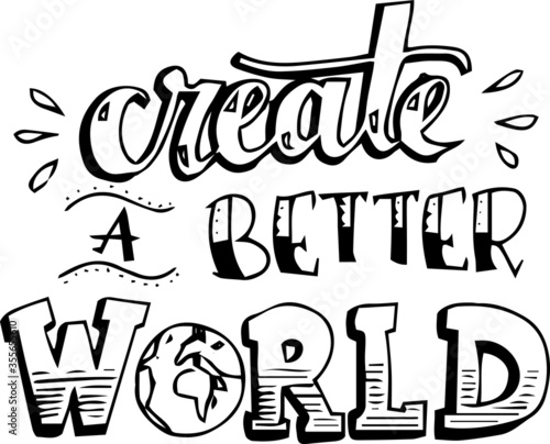 Photographie create a better world inspirational quotes and motivational typography art lette