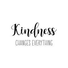Kindness Changes Everything. Vector Illustration. Lettering. Ink Illustration.