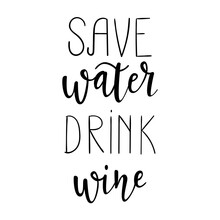 """Save Water Drink Wine"" Hand D..."