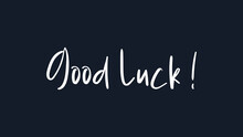 Good Luck Text Handwritten Lettering Calligraphy With White Brush Style Isolated On Dark Blue Background. Greeting Card Vector Illustration.