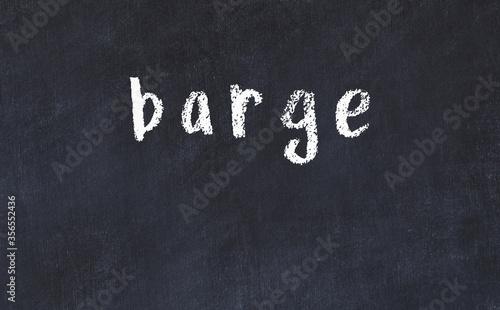 Fototapeta Black chalkboard with inscription barge on in