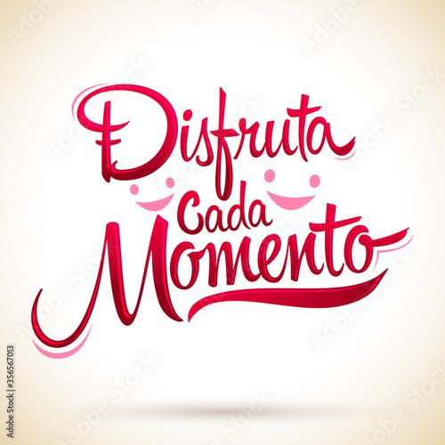 Disfruta Cada Momento, Enjoy Every Moment Spanish text, quote vector illustration.
