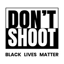 Don't Shoot Black Lives Matter...