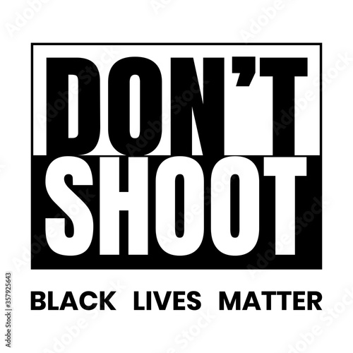 Photo Don't shoot black lives matter sign.