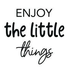 Enjoy The Little Things Quote Simple Positive Message