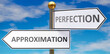 Approximation and perfection as different choices in life - pictured as words Approximation, perfection on road signs pointing at opposite ways, 3d illustration