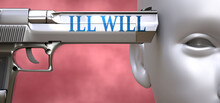 Ill Will Can Be Dangerous Or D...