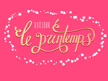 Bonjour Le Printemps. Vector Hand Lettering Typography Poster Hello Spring In French Language. Fun Quote Design Logo Or Label.