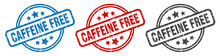 Caffeine Free Stamp. Caffeine Free Round Isolated Sign. Caffeine Free Label Set