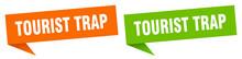 Tourist Trap Banner. Tourist Trap Speech Bubble Label Set. Tourist Trap Sign