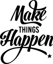 Make Things Happen Inspiration...